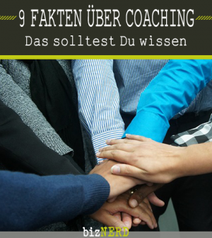 Das solltest Du wissen: 9 Fakten über Coaching